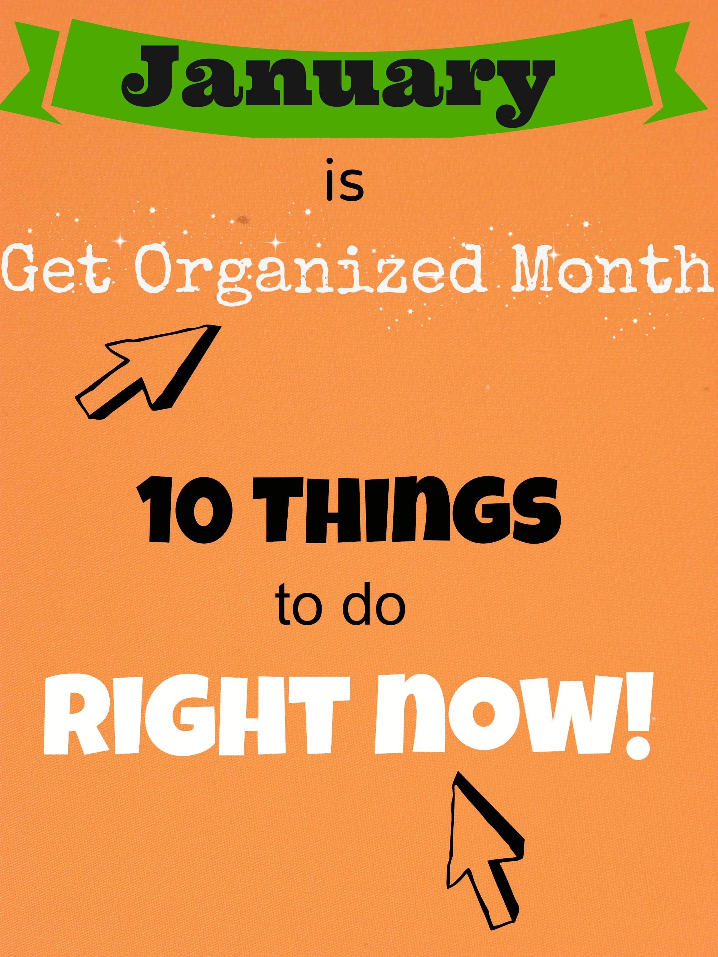 January Is Get Organized Month Ten Things To Do Right