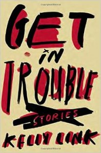 Get in Trouble novel Kelly Link