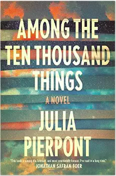 Among the Ten Thousand Things Julia Pierpont
