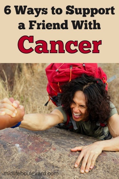 Six Ways To Support A Friend With Cancer - Midlife Boulevard