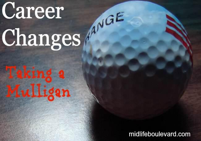 career changes, careers, mulligan, career, midlife, midlife women, changing careers