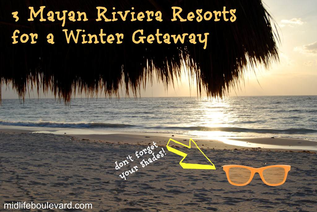 winter vacation, beach vacation, beach resorts, Mayan Riviera, Mexico, Cancun, warm weather, midlife women, midlife, family-friendly resorts, featured