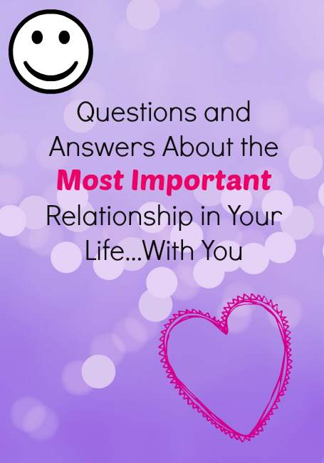 Questions And Answers About The Most Important Relationship In Your Life With You Midlife