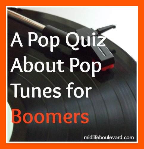 pop music, boomers, boomer music, pop quiz, memory loss, midlife, midlife women, roz warren