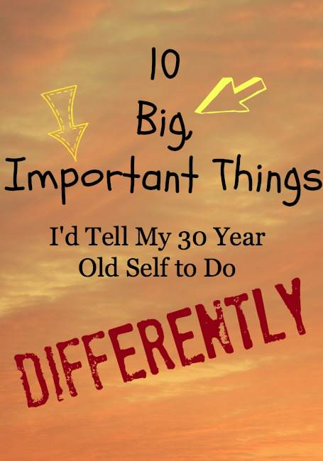 10 things I wish I'd done differently, being 30 years old, change the past, advice to my younger self, hold your babies more, midlife, midlife women