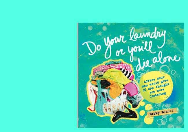 do your laundry or you'll die alone, life lessons, advice for new graduates, becky blades, graduation gift