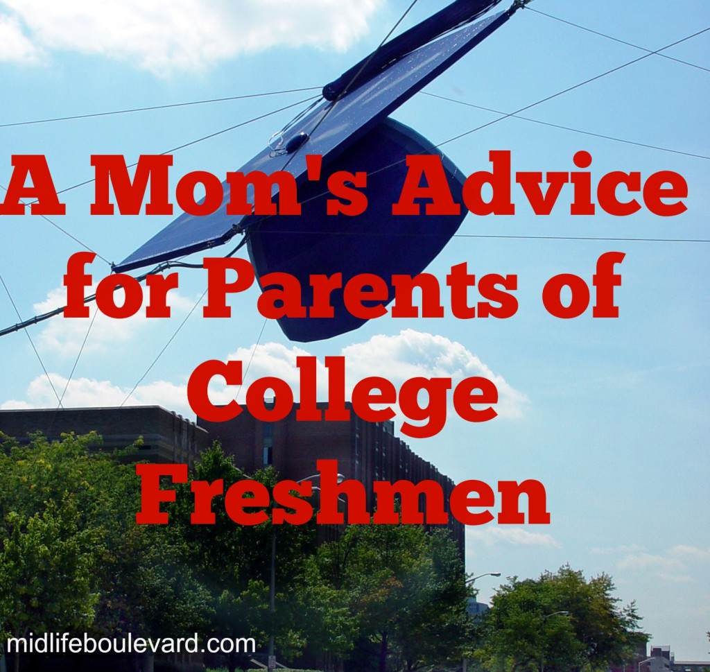 advice for parents of college students, college freshmen, transition to college, empty nest, my child is leaving home, midlife, midlife women