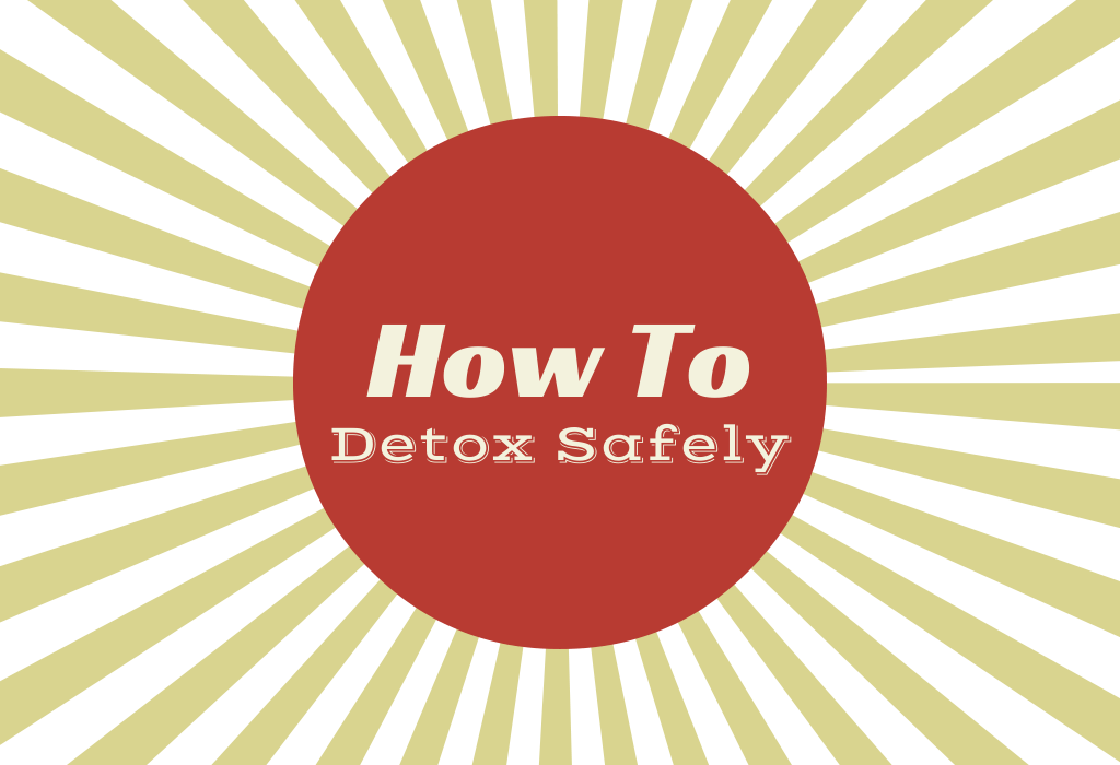 How to Safely Detox (No Starvation Required)