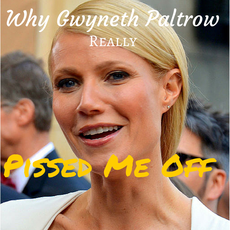 Why Gwyneth Paltrow Goop Newsletter Really Pissed Me Off