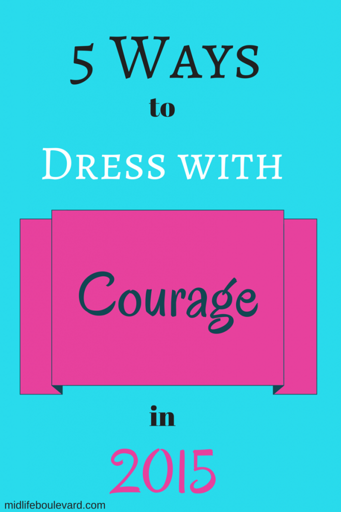 5  Ways to Dress with Courage in 2015