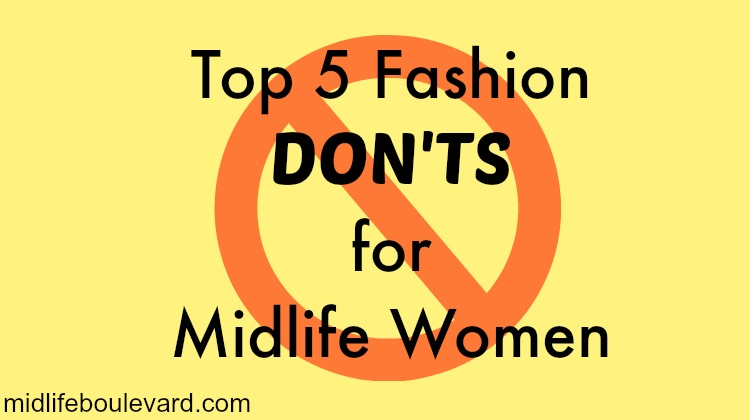 Top 5 Fashion Don'ts for the Midlife Woman: Dressing well