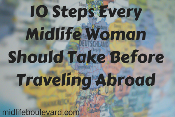 10 Steps Every Midlife Woman Should Take Before Traveling Abroad