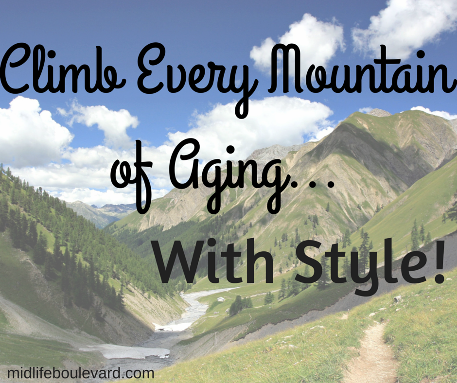 Climb Every Mountain of Aging With Style!