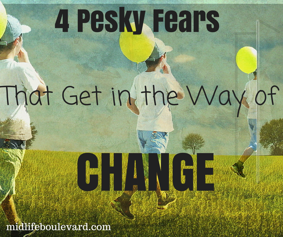 4 Pesky Fears That Get In The Way Of Change