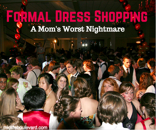 Formal Dress Shopping - a Mom's Worst Nightmare