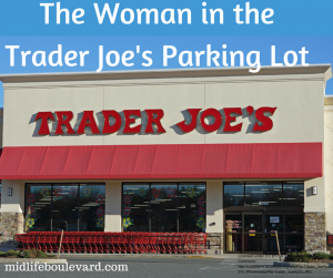 The Woman in the Trader Joe's Parking: compassion