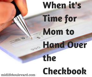 When It's Time for Mom to Hand Over the Checkbook: Parents Finances