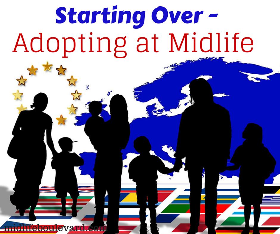 Starting Over - Adopting at Midlife: parents again at midlife