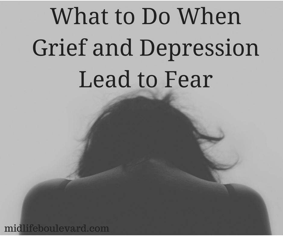 What to Do When Grief and Depression Lead to Fear
