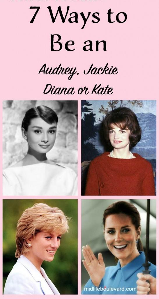 7 Ways to be an Audrey Hepburn, Jackie Kennedy, Princess Diana or Kate Middleton