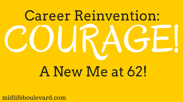 Career Reinvention: A New Me at 62! Courage