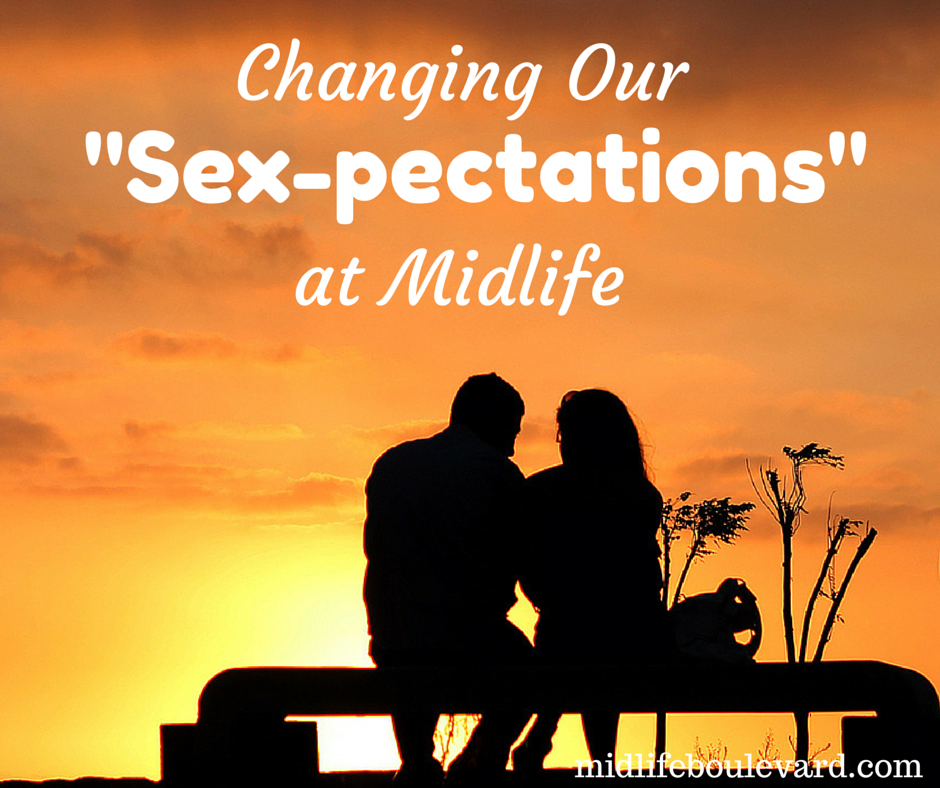 """Changing Our """"Sex-pectations"""" at Midlife: sexual experiences"""