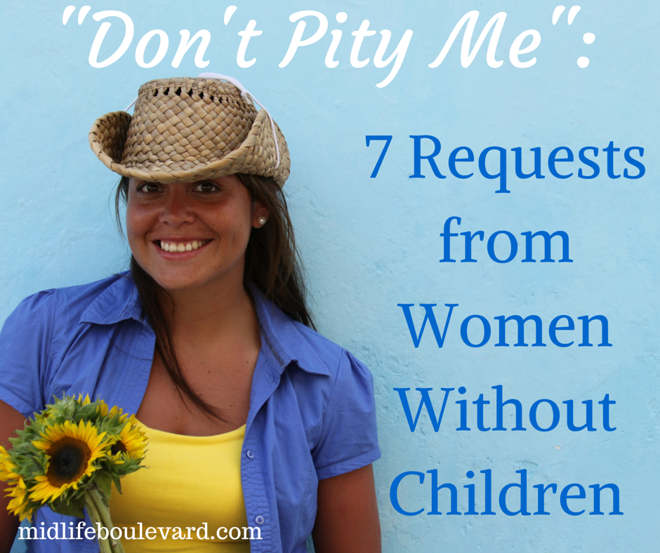 """Don't Pity Me"": 7 Requests from Women Without Children"