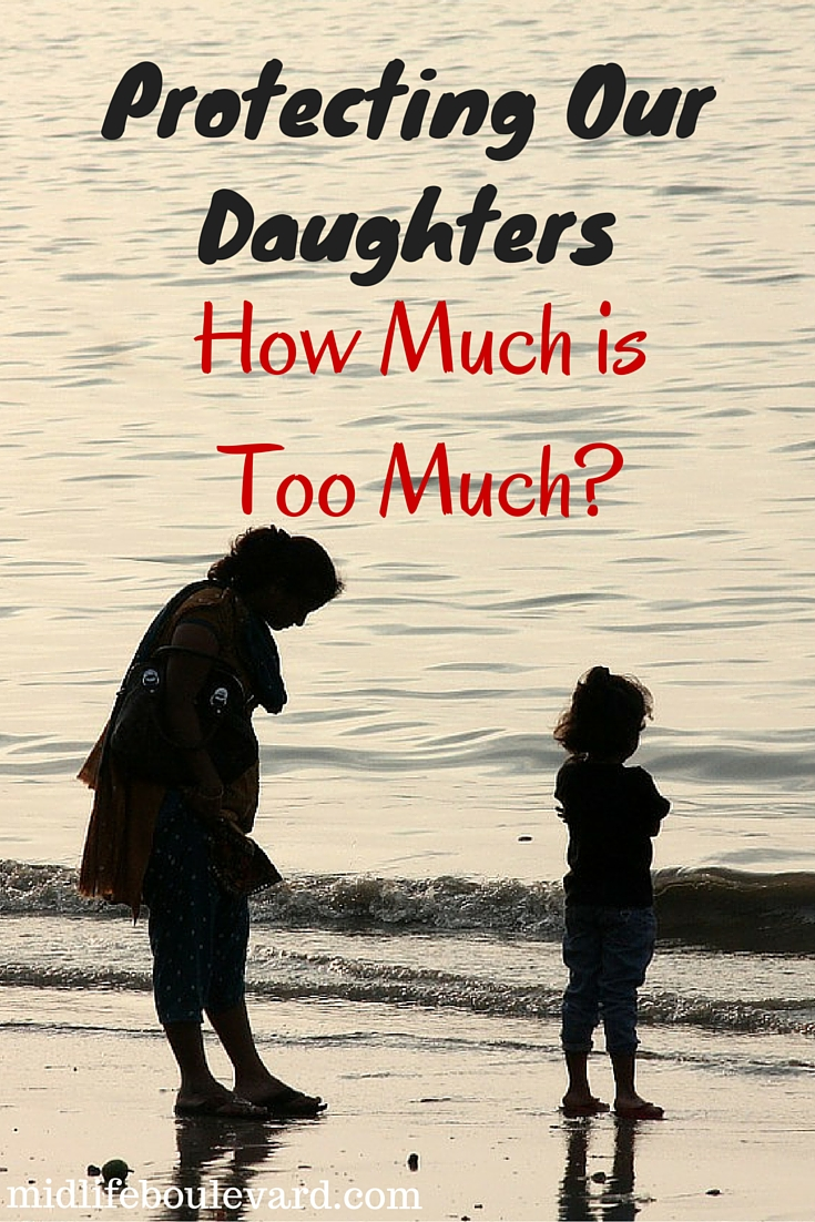 Protecting Our Daughters - How Much is Too Much?