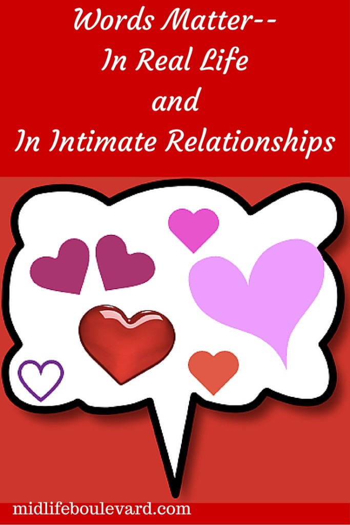 Words Matter--In Real Life and In Intimate Relationships