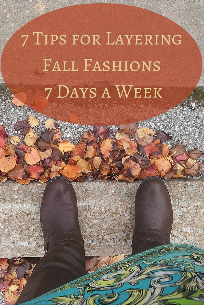 7 Tips for Layering Fall Fashions 7 Days a Week