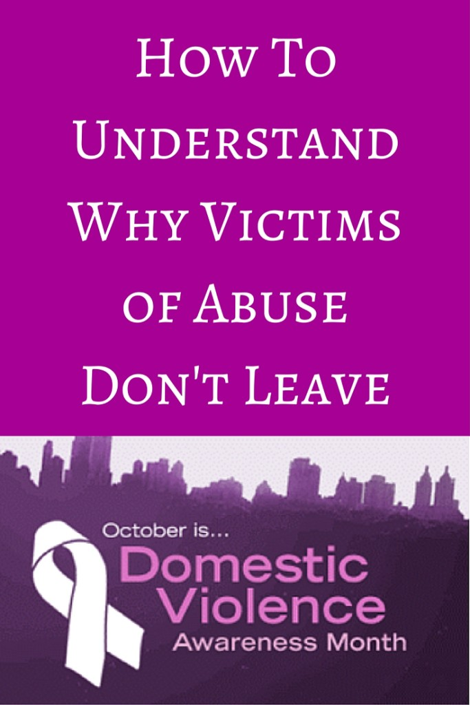 How To Understand Why Victims of Abuse Don't Leave: domestic abuse