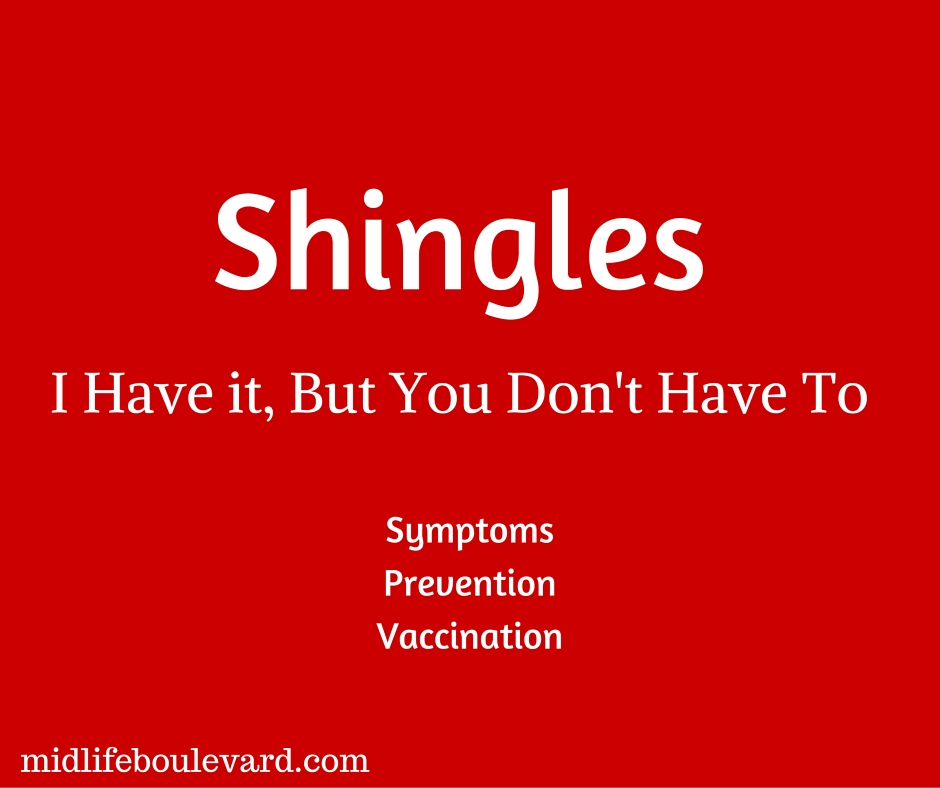 Shingles – I Have it, But You Don't Have To.