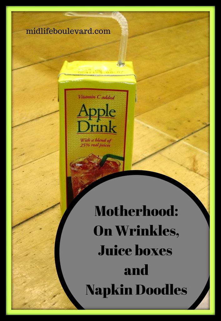 motherhood, wrinkles, laughter, doodles and juice boxes