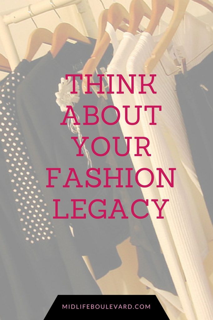 your fashion choices will stay with you long after you've passed on