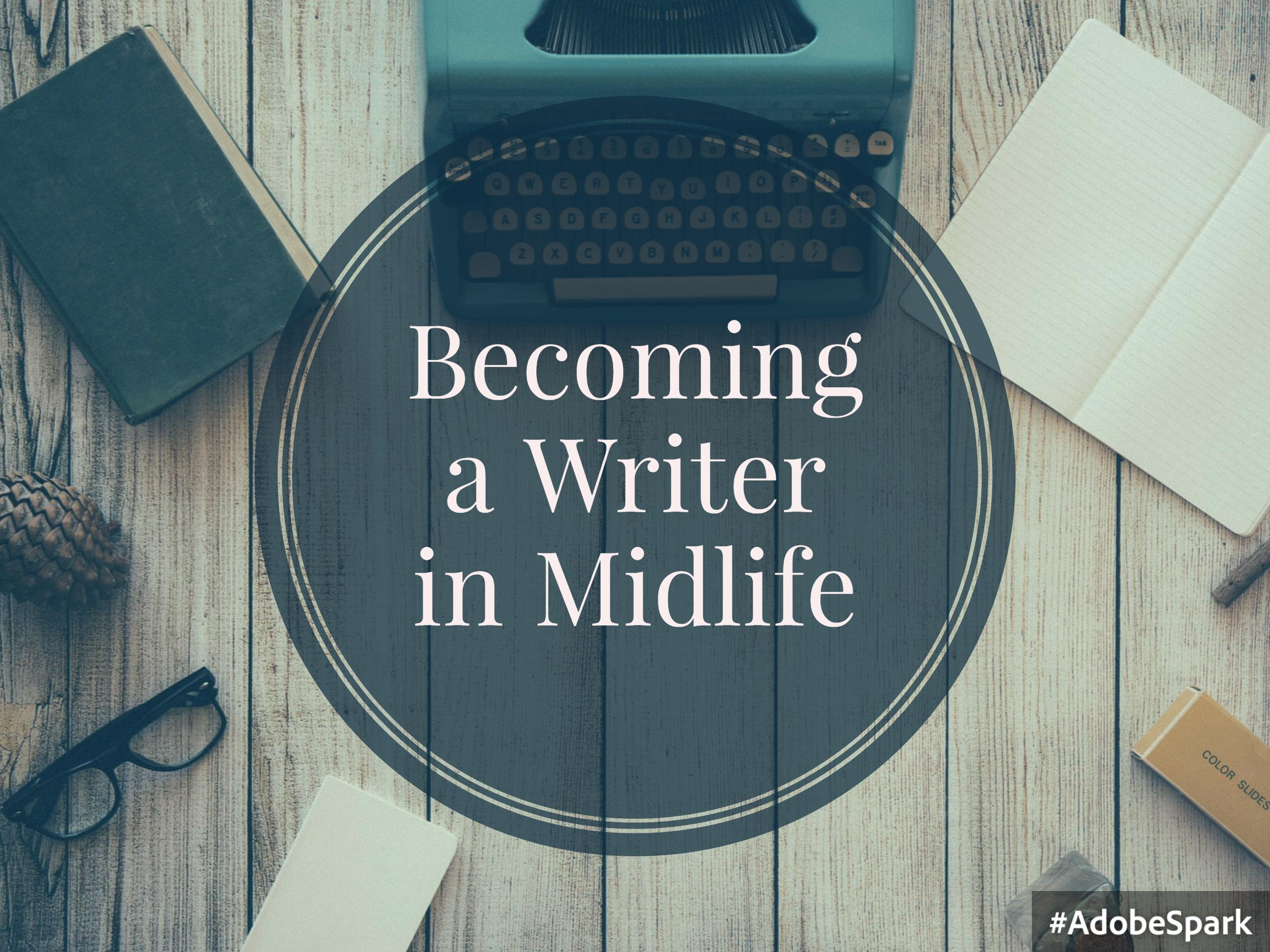 Becoming a Writer in Midlife