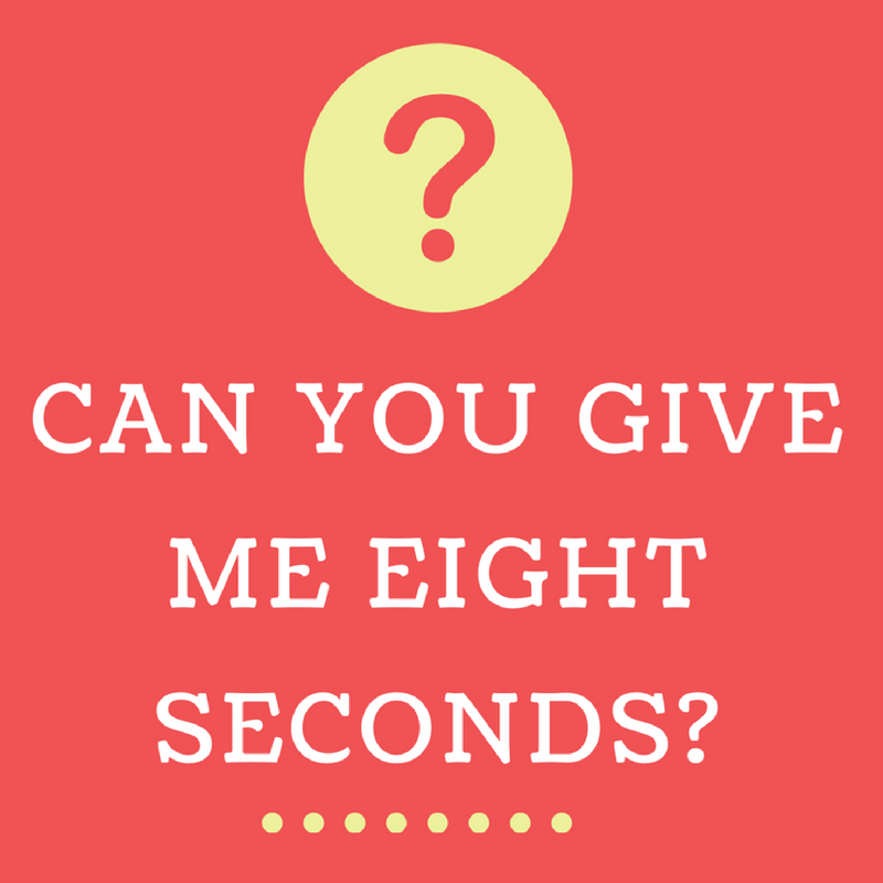 Can You Give Me Eight Seconds?