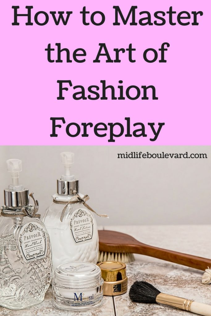 fashion foreplay and feeling your best leads to looking your best