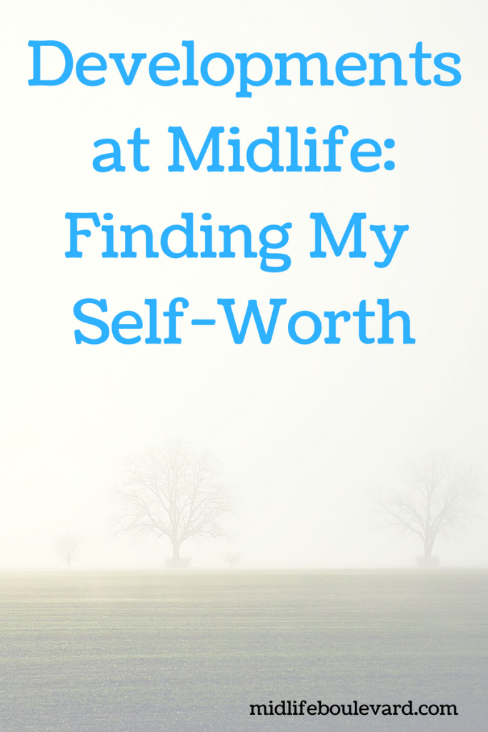 Developments At Midlife: I'm Finding My Self-Worth