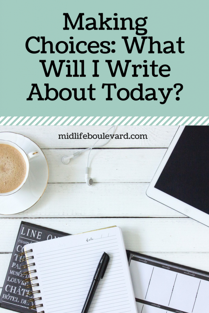 making-choices-what-will-i-write-about-today