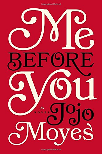 Me Before You, a novel by Jojo Moyes.