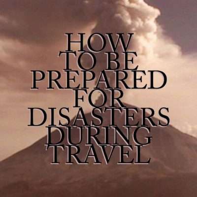 How To Be Prepared for Disasters During Travel